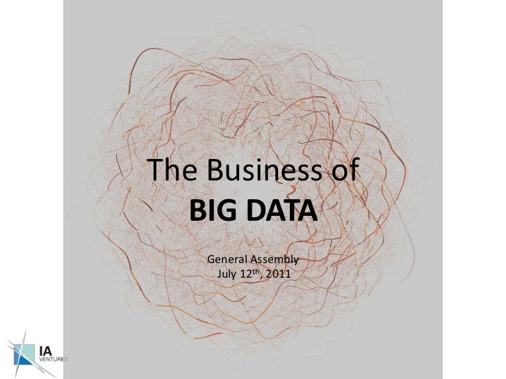 The Business of  BIG DATA<br />General Assembly<br /> July 12th, 2011<br />
