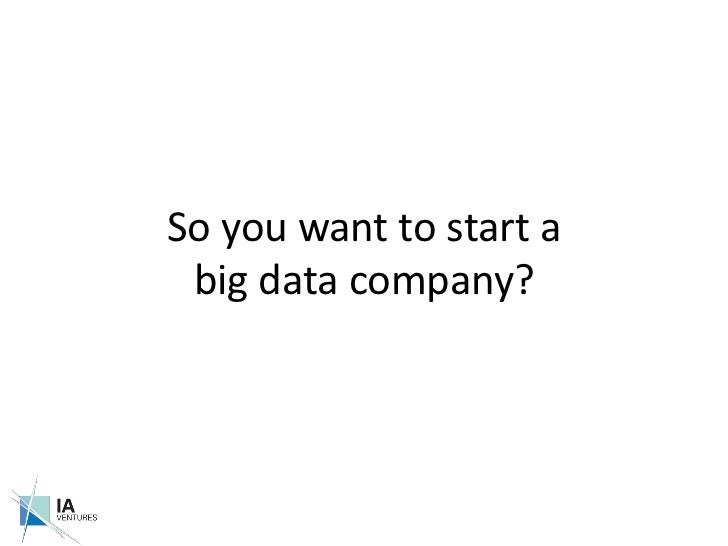 So you want to start a big data company?<br />