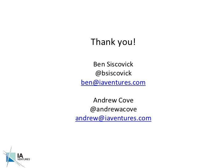 Thank you!<br />Ben Siscovick<br />@bsiscovick<br />ben@iaventures.com<br />Andrew Cove<br />@andrewacove<br />andrew@iave...