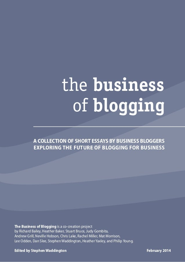 the business of blogging A COLLECTION OF SHORT ESSAYS BY BUSINESS BLOGGERS EXPLORING THE FUTURE OF BLOGGING FOR BUSINESS  ...