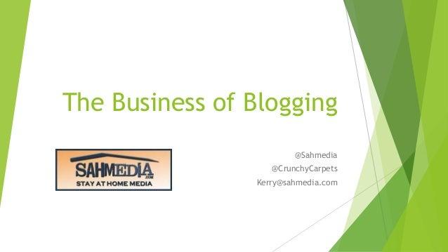 The Business of Blogging @Sahmedia @CrunchyCarpets Kerry@sahmedia.com