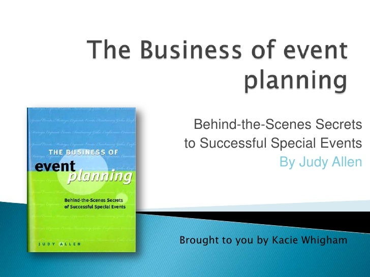 The Business of event planning<br />Behind-the-Scenes Secrets<br /> to Successful Special Events<br />By Judy Allen<br />B...