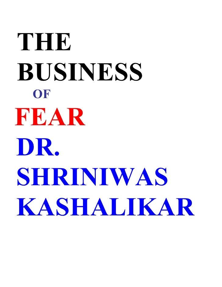 THE BUSINESS  OF  FEAR DR. SHRINIWAS KASHALIKAR