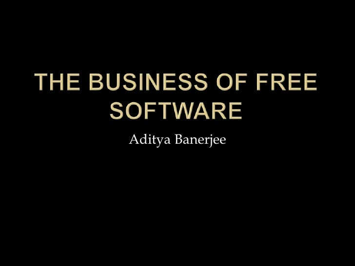 The Business of Free Software<br />Aditya Banerjee<br />
