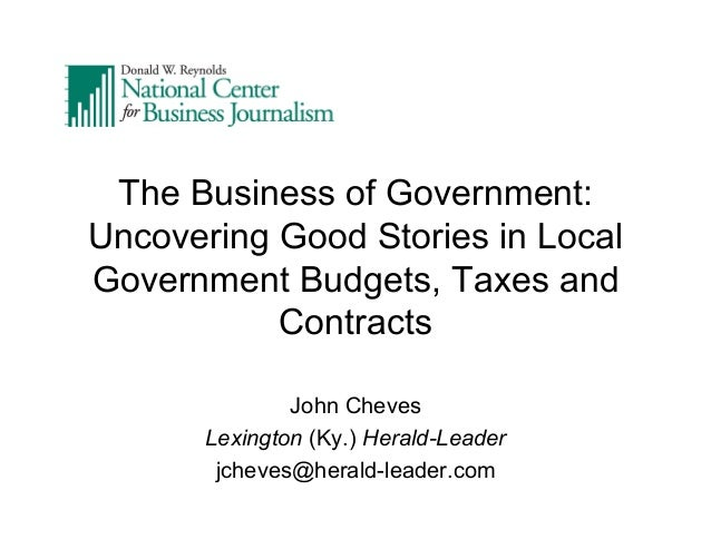 The Business of Government: Uncovering Good Stories in Local Government Budgets, Taxes and Contracts John Cheves Lexington...
