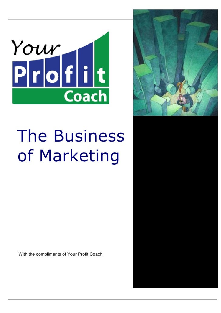 The Business of Marketing     With the compliments of Your Profit Coach