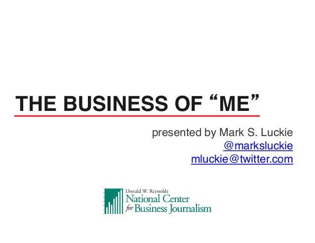 """presented by Mark S. Luckie!@marksluckie!mluckie@twitter.com!!THE BUSINESS OF """"ME"""" !"""