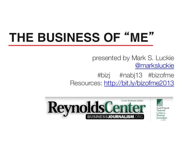 """presented by Mark S. Luckie @marksluckie #bizj #nabj13 #bizofme  Resources: http://bit.ly/bizofme2013    THE BUSINESS OF """"..."""