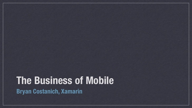 The Business of MobileBryan Costanich, Xamarin
