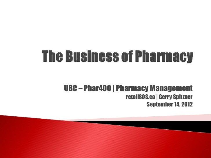 UBC – Phar400 | Pharmacy Management                retailSOS.ca | Gerry Spitzner                         September 14, 2012