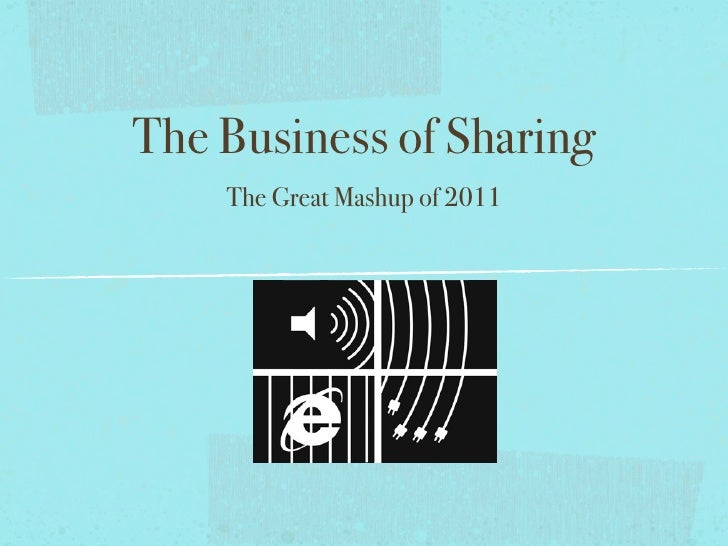 The Business of Sharing    The Great Mashup of 2011