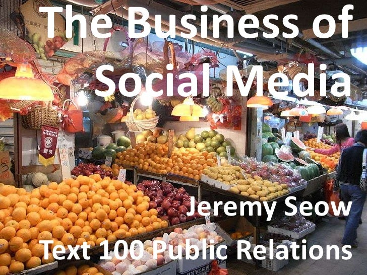 The Business of Social Media<br />Jeremy Seow<br />Text 100 Public Relations<br />