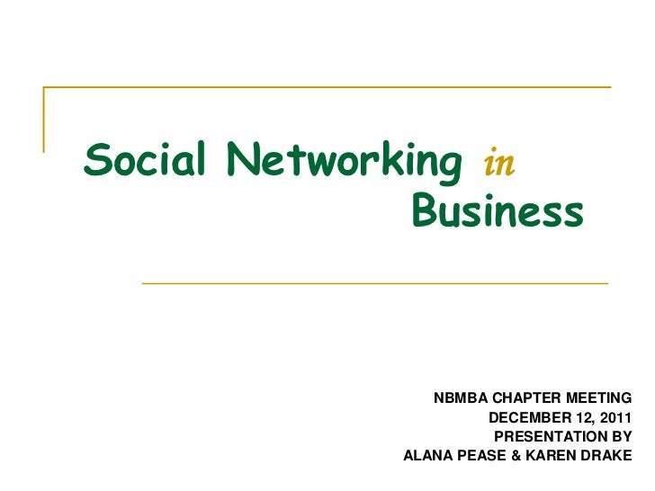 Social Networking in               Business                 NBMBA CHAPTER MEETING                       DECEMBER 12, 2011 ...