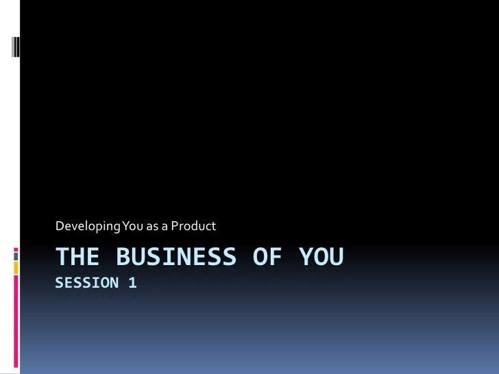 The Business of YouSESSION 1<br />Developing You as a Product<br />