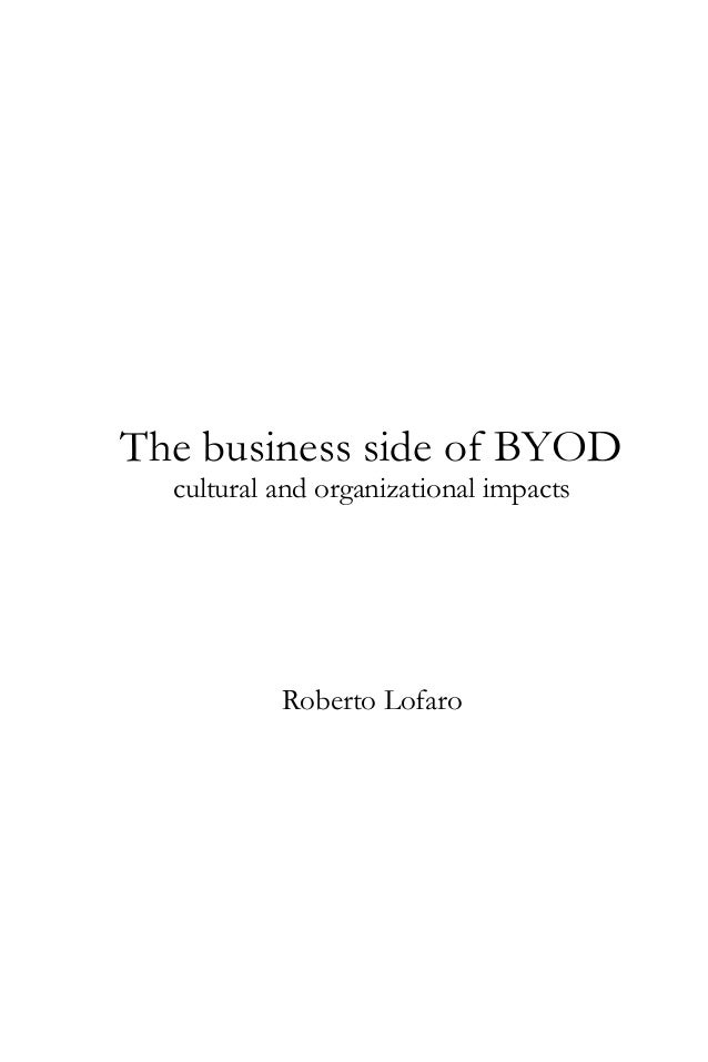 The business side of BYOD cultural and organizational impacts  Roberto Lofaro
