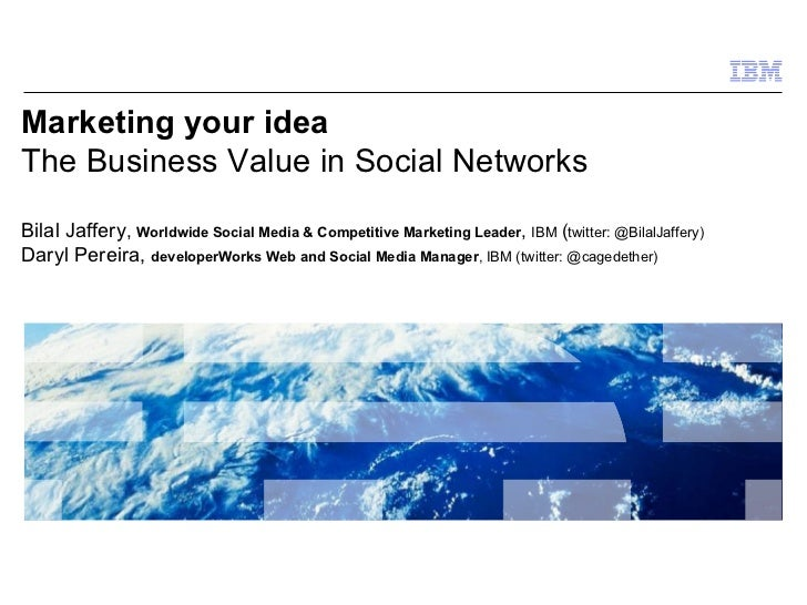 Marketing your idea The Business Value in Social Networks Bilal Jaffery ,  Worldwide Social Media & Competitive Marketing ...