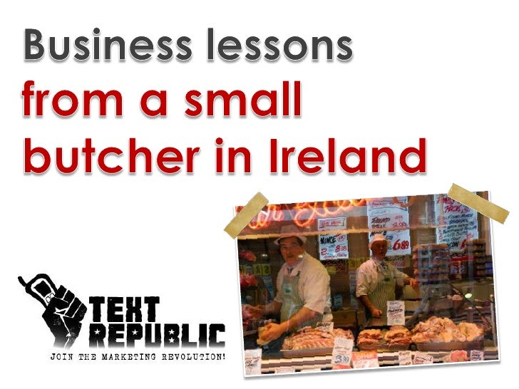 Business lessons from a small butcher in Ireland<br />