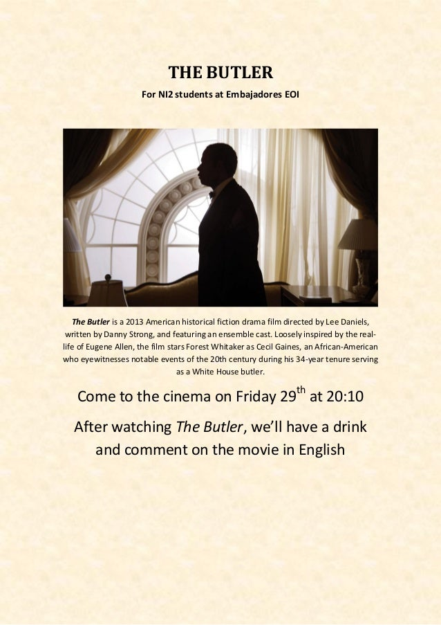 THE BUTLER For NI2 students at Embajadores EOI  The Butler is a 2013 American historical fiction drama film directed by Le...