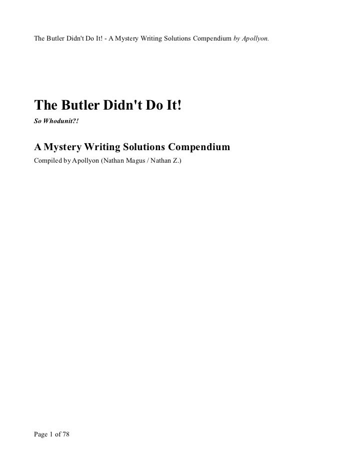The Butler Didnt Do It! - A Mystery Writing Solutions Compendium by Apollyon.The Butler Didnt Do It!So Whodunit?!A Mystery...