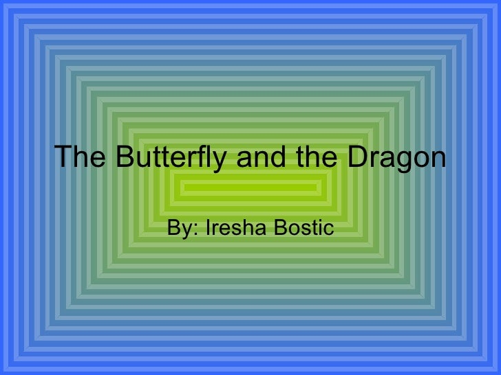 The Butterfly and the Dragon By: Iresha Bostic