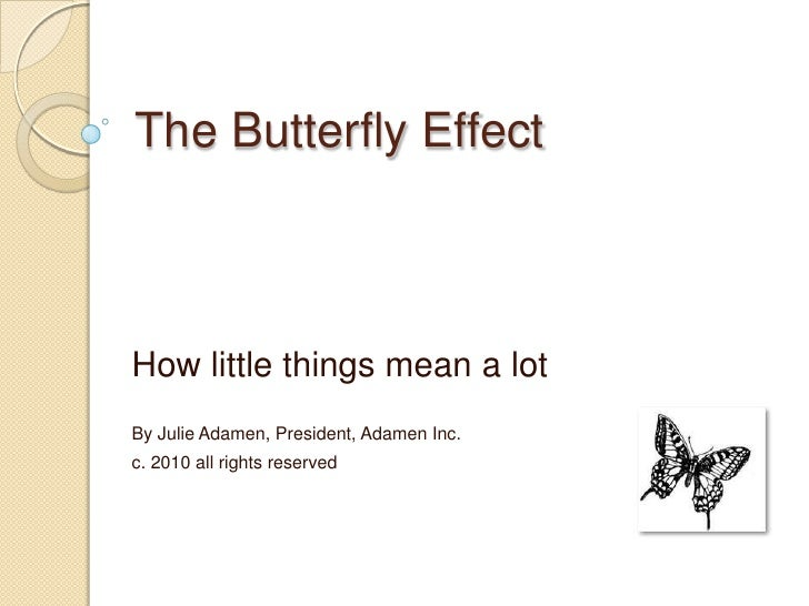 The Butterfly Effect<br />How little things mean a lot<br />By Julie Adamen, President, Adamen Inc.<br />c. 2010 all right...