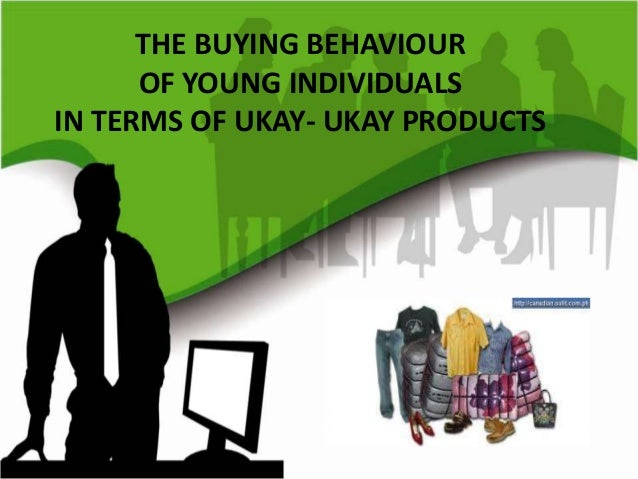 THE BUYING BEHAVIOUR OF YOUNG INDIVIDUALS IN TERMS OF UKAY- UKAY PRODUCTS