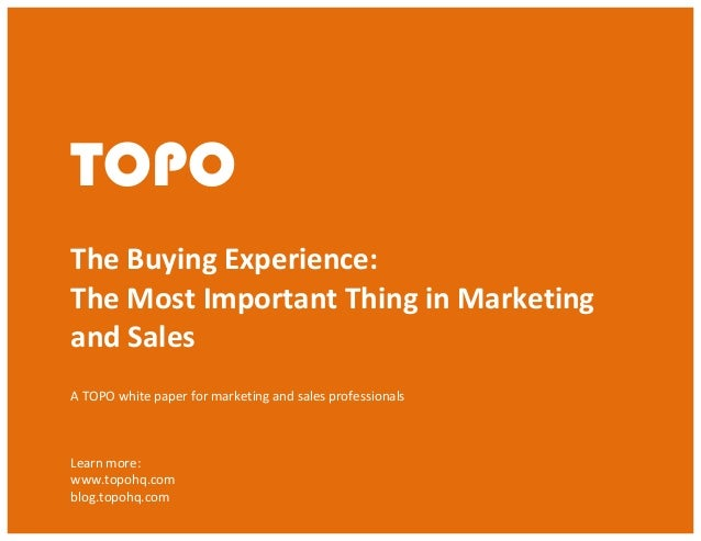 The Buying Experience: The Most Important Thing in Sales and Marketing © TOPO 2013 TOPO   TOPO    The  Buying  Exp...