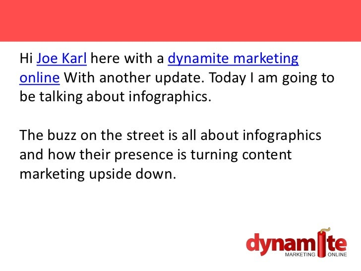 Hi Joe Karl here with a dynamite marketingonline With another update. Today I am going tobe talking about infographics.The...