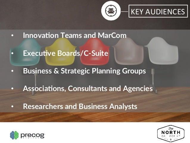 KEY  AUDIENCES   • Innova2on Teams and MarCom  • Execu2ve Boards/C-‐Suite  • Business & Strategic Plannin...