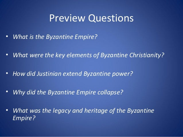 Preview Questions • What is the Byzantine Empire? • What were the key elements of Byzantine Christianity? • How did Justin...