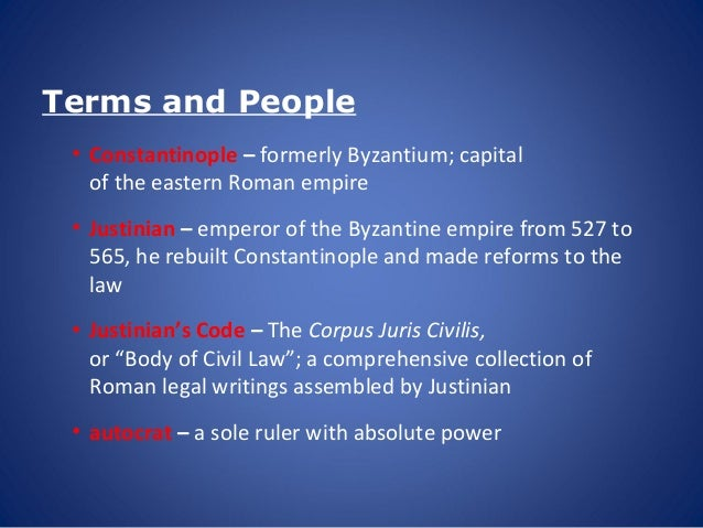 Terms and People • Constantinople – formerly Byzantium; capital of the eastern Roman empire • Justinian – emperor of the B...