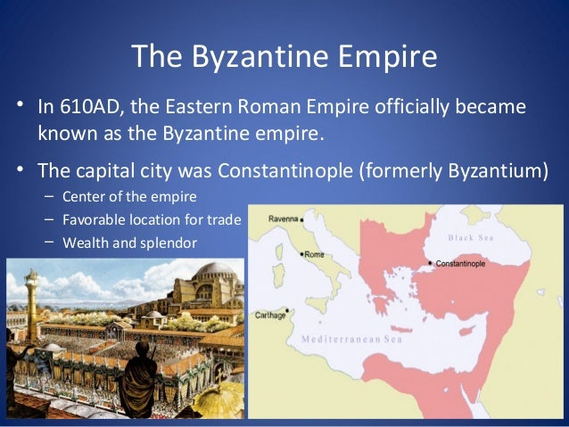The Byzantine Empire • In 610AD, the Eastern Roman Empire officially became known as the Byzantine empire. • The capital c...