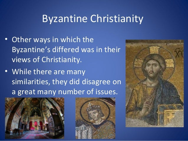 Byzantine Christianity • Other ways in which the Byzantine's differed was in their views of Christianity. • While there ar...