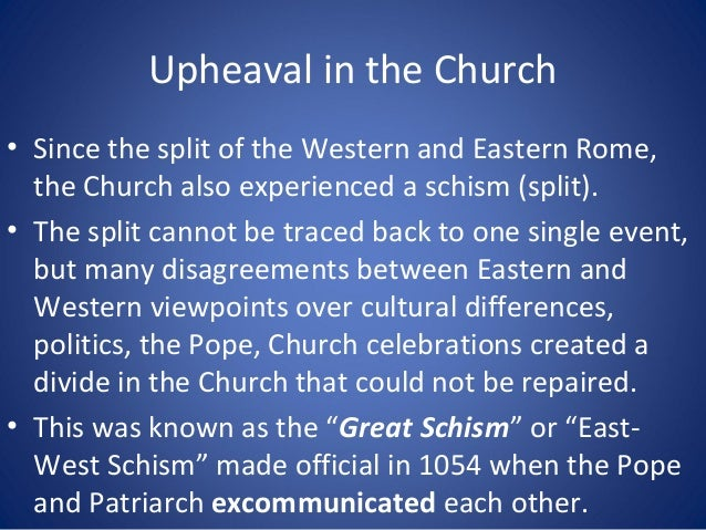 Upheaval in the Church • Since the split of the Western and Eastern Rome, the Church also experienced a schism (split). • ...