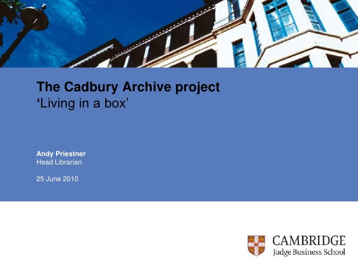 The Cadbury Archive project'Living in a box'<br />Andy Priestner<br />Head Librarian<br />25 June 2010<br />
