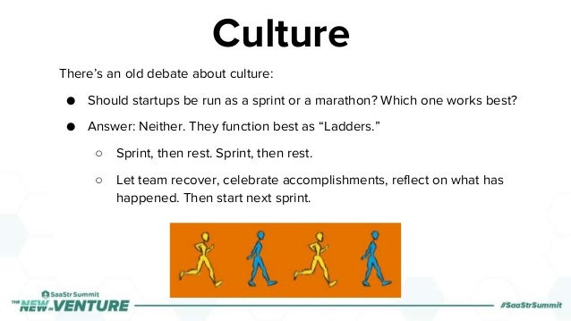 There's an old debate about culture: ● Should startups be run as a sprint or a marathon? Which one works best? ● Answer: N...