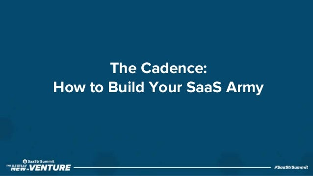The Cadence: How to Build Your SaaS Army