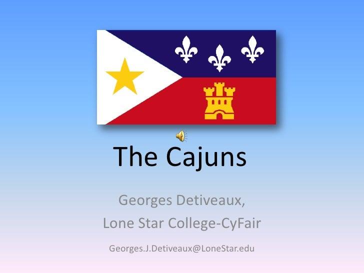 The Cajuns<br />Georges Detiveaux,<br />Lone Star College-CyFair<br />Georges.J.Detiveaux@LoneStar.edu<br />
