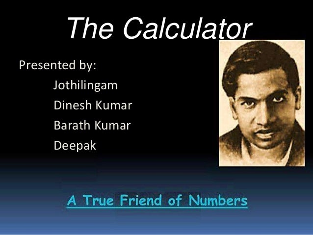 The Calculator Presented by: Jothilingam Dinesh Kumar Barath Kumar Deepak