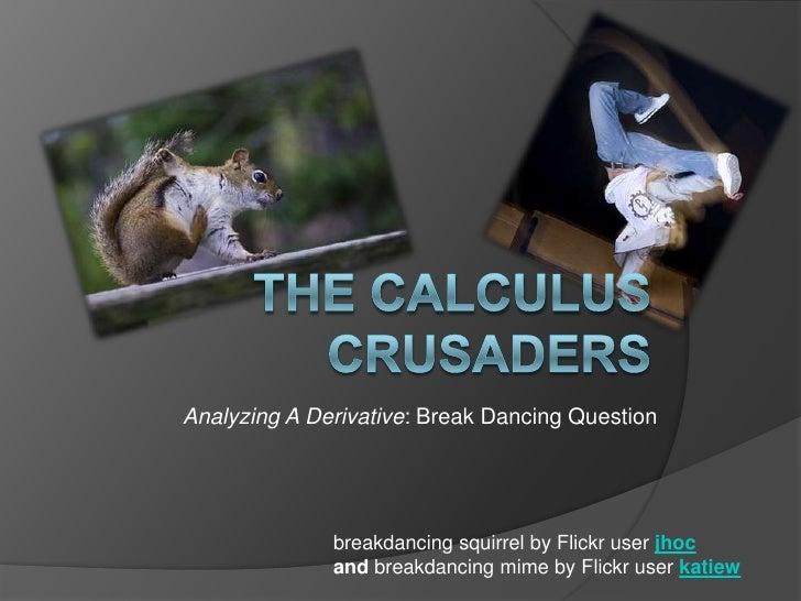 Analyzing A Derivative: Break Dancing Question                   breakdancing squirrel by Flickr user jhoc               a...