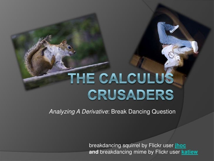 Analyzing A Derivative: Break Dancing Question                   breakdancing squirrel by Flickr user jhoc               a...