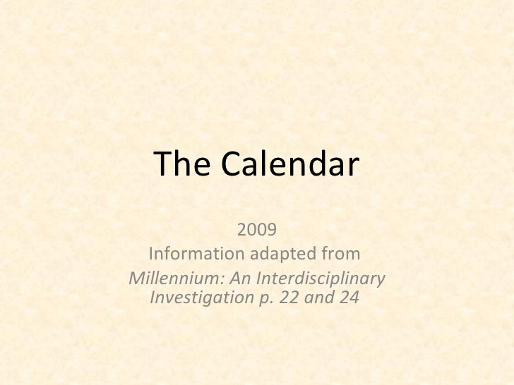 The Calendar 2009 Information adapted from  Millennium: An Interdisciplinary Investigation p. 22 and 24
