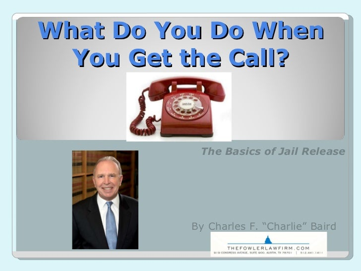 """What Do You Do When You Get the Call? The Basics of Jail Release By Charles F. """"Charlie"""" Baird"""