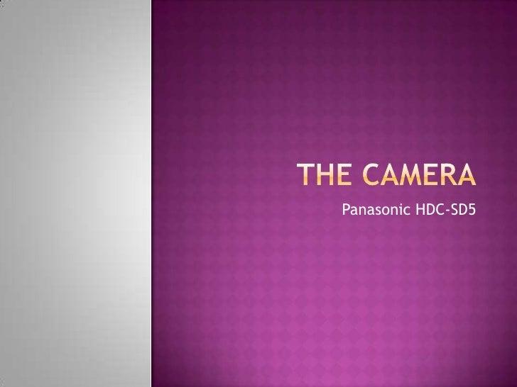 The Camera<br />Panasonic HDC-SD5<br />