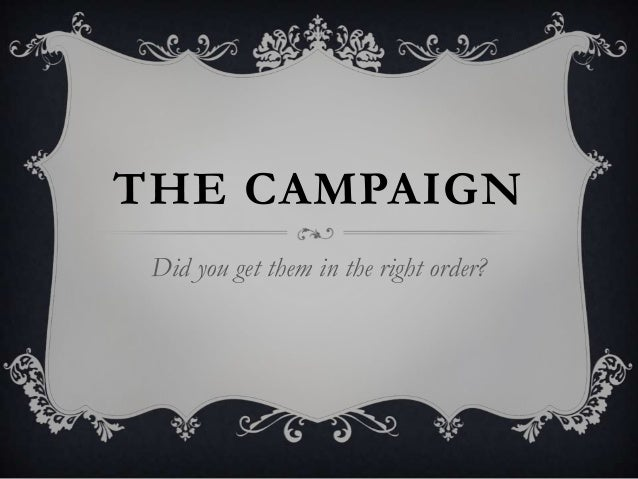 THE CAMPAIGN Did you get them in the right order?