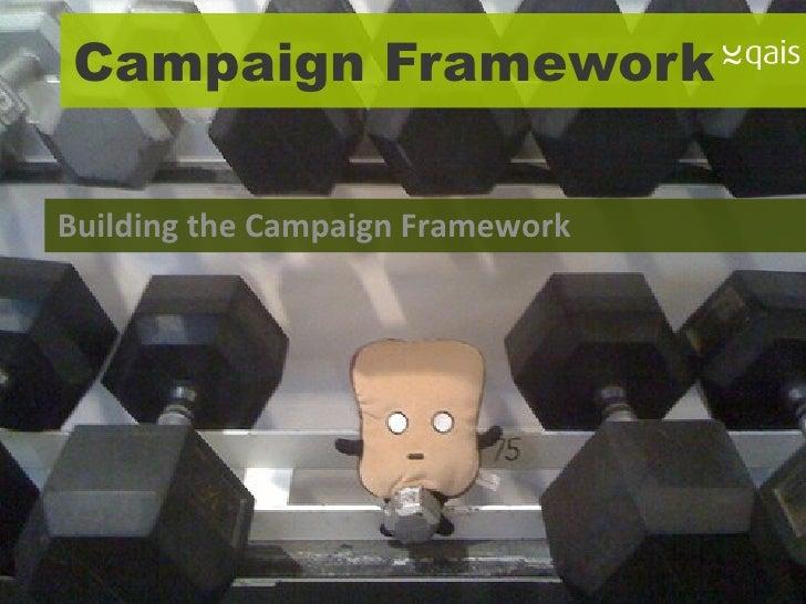 Campaign Framework Building the Campaign Framework