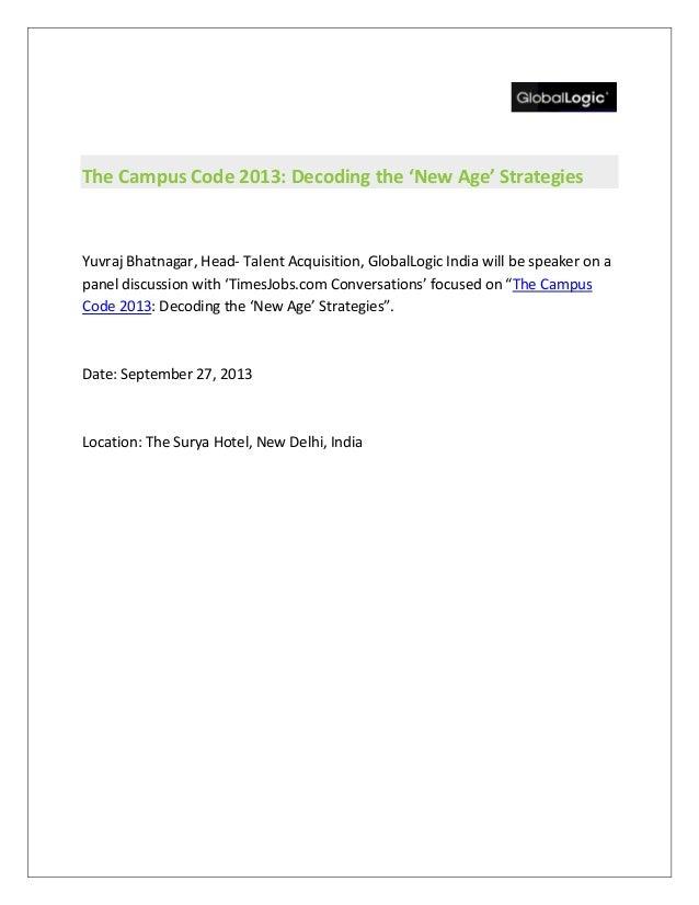 The Campus Code 2013: Decoding the 'New Age' Strategies Yuvraj Bhatnagar, Head- Talent Acquisition, GlobalLogic India will...