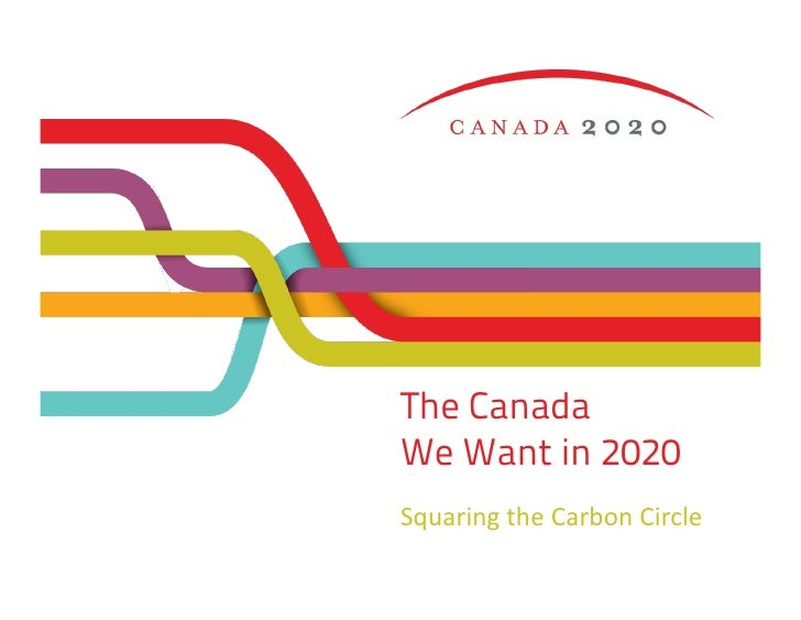 The CanadaWe Want in 2020Squaring	  the	  Carbon	  Circle
