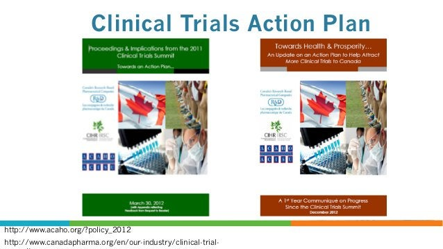 Clinical Trials Action Plan Vision: Canada to become a premier country globally for conducting industry led clinical trial...