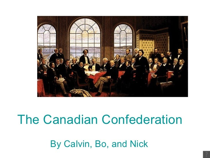 The Canadian Confederation   By Calvin, Bo, and Nick